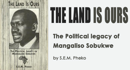 The Land Is Ours - The Political Legacy of Mangaliso Sobukwe