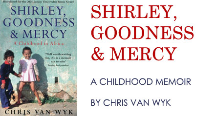 Shirley, Goodness & Mercy – A childhood memoir by Chris van Wyk