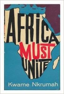 Africa Must Unite - Kwame Nkrumah