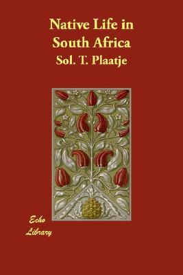 Sol Plaatje - Native life In South Africa